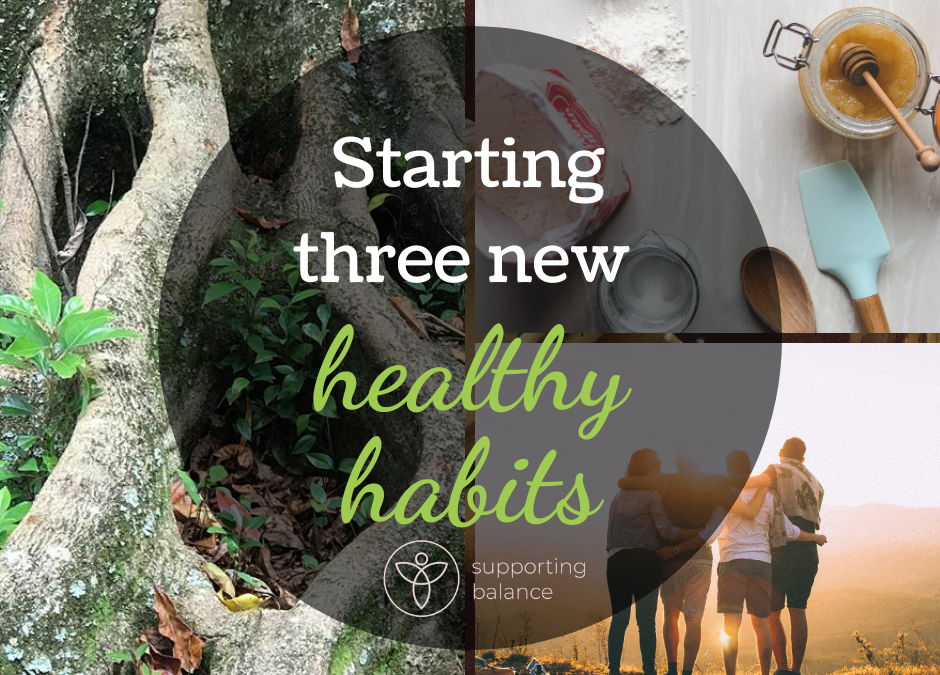Starting three new healthy habits